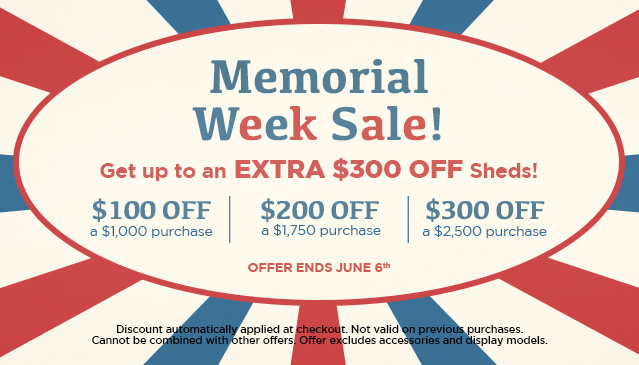 Memorial Week Sale! Get up to an Extra $300 OFF Sheds!